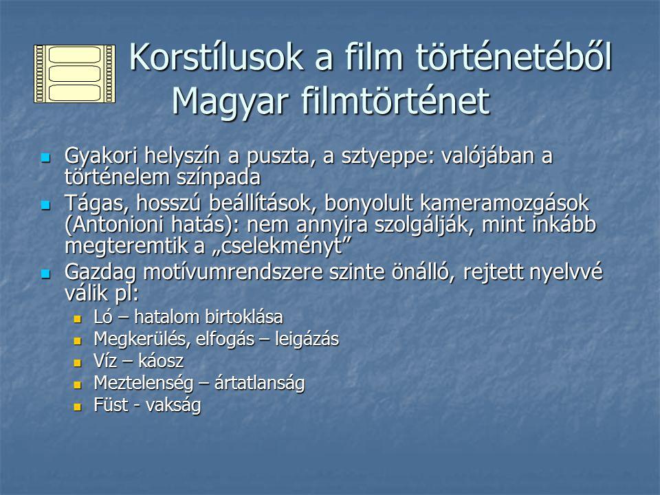 """Korstílusok a film történetéből Magyar filmtörténet Korstílusok a film történetéből Magyar filmtörténet Gyakori helyszín a puszta, a sztyeppe: valójában a történelem színpada Gyakori helyszín a puszta, a sztyeppe: valójában a történelem színpada Tágas, hosszú beállítások, bonyolult kameramozgások (Antonioni hatás): nem annyira szolgálják, mint inkább megteremtik a """"cselekményt Tágas, hosszú beállítások, bonyolult kameramozgások (Antonioni hatás): nem annyira szolgálják, mint inkább megteremtik a """"cselekményt Gazdag motívumrendszere szinte önálló, rejtett nyelvvé válik pl: Gazdag motívumrendszere szinte önálló, rejtett nyelvvé válik pl: Ló – hatalom birtoklása Ló – hatalom birtoklása Megkerülés, elfogás – leigázás Megkerülés, elfogás – leigázás Víz – káosz Víz – káosz Meztelenség – ártatlanság Meztelenség – ártatlanság Füst - vakság Füst - vakság"""