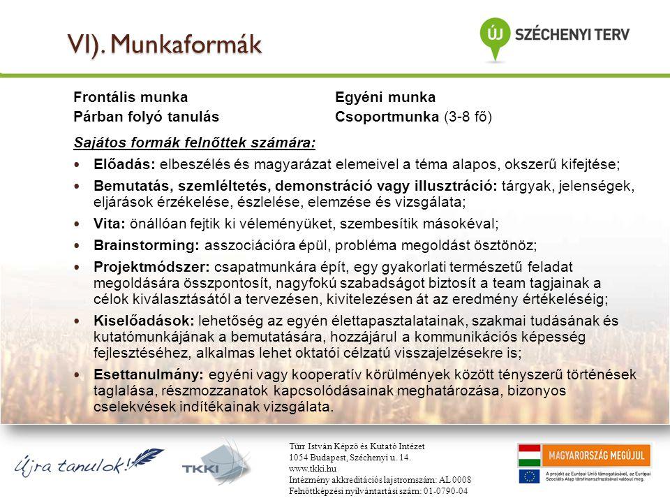 Frontális munkaEgyéni munka Párban folyó tanulásCsoportmunka (3-8 fő) Sajátos formák felnőttek számára: Előadás: elbeszélés és magyarázat elemeivel a
