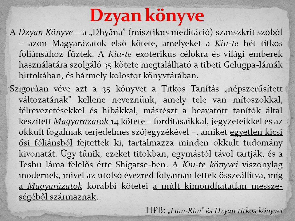 """A Dzyan Könyve – a """"Dhyâna"""" (misztikus meditáció) szanszkrit szóból – azon Magyarázatok első kötete, amelyeket a Kiu-te hét titkos fóliánsához fűztek."""