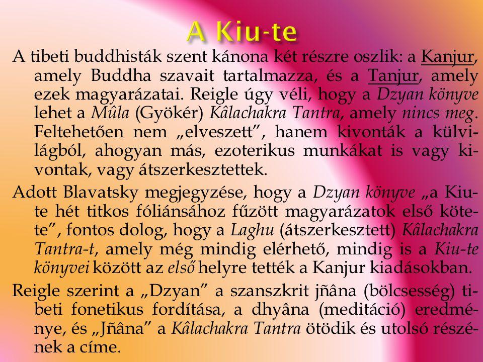 A tibeti buddhisták szent kánona két részre oszlik: a Kanjur, amely Buddha szavait tartalmazza, és a Tanjur, amely ezek magyarázatai. Reigle úgy véli,