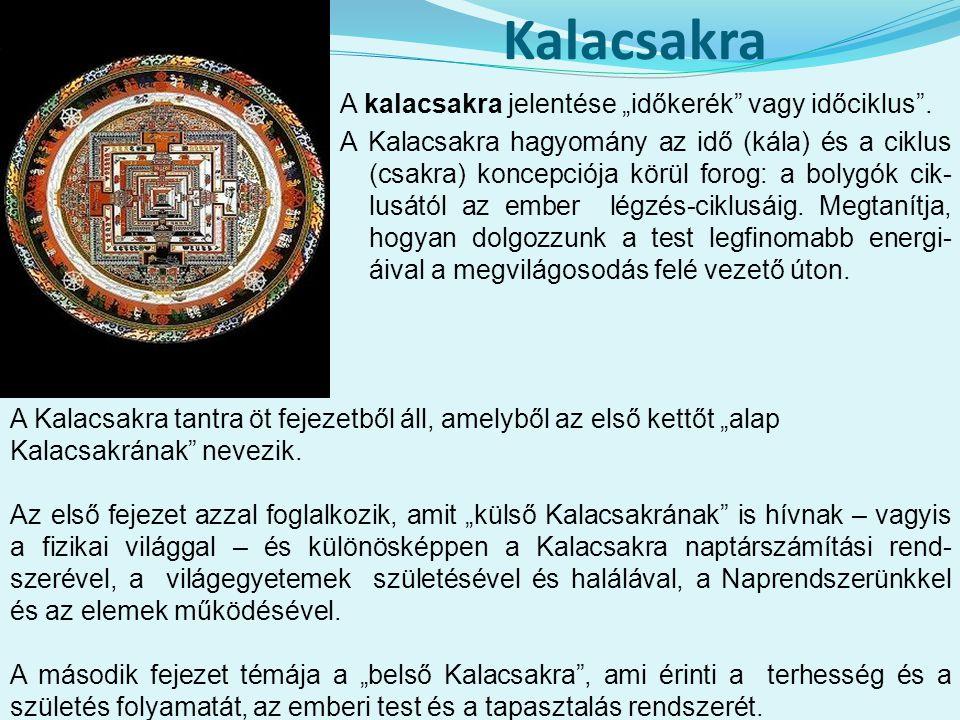 """Kalacsakra A kalacsakra jelentése """"időkerék"""" vagy időciklus"""". A Kalacsakra hagyomány az idő (kála) és a ciklus (csakra) koncepciója körül forog: a bol"""