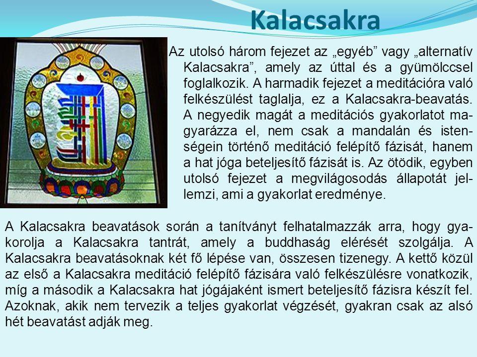 """Kalacsakra Az utolsó három fejezet az """"egyéb"""" vagy """"alternatív Kalacsakra"""", amely az úttal és a gyümölccsel foglalkozik. A harmadik fejezet a meditáci"""