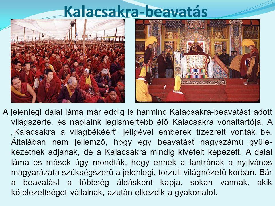 Kalacsakra-beavatás A jelenlegi dalai láma már eddig is harminc Kalacsakra-beavatást adott világszerte, és napjaink legismertebb élő Kalacsakra vonalt
