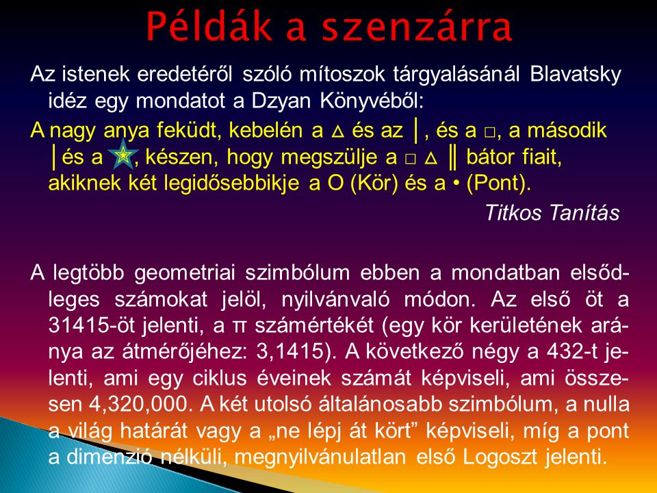 Az istenek eredetéről szóló mítoszok tárgyalásánál Blavatsky idéz egy mondatot a Dzyan Könyvéből: A nagy anya feküdt, kebelén a △ és az │, és a □, a m