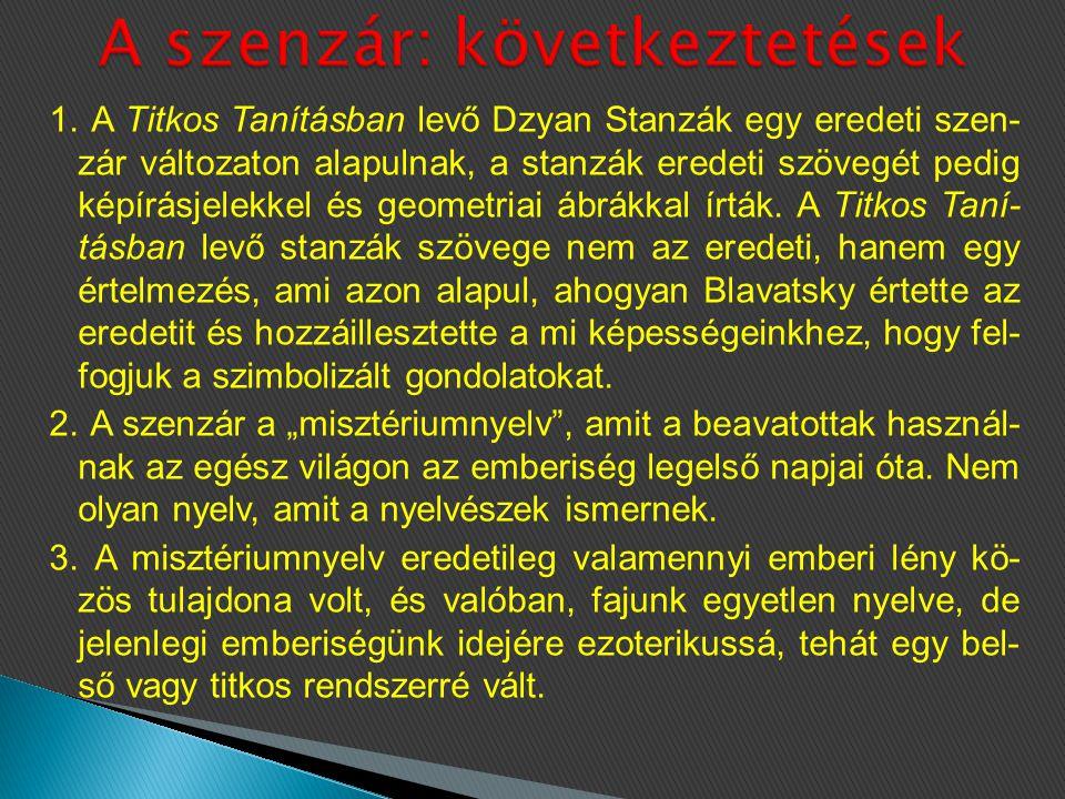 1. A Titkos Tanításban levő Dzyan Stanzák egy eredeti szen- zár változaton alapulnak, a stanzák eredeti szövegét pedig képírásjelekkel és geometriai á