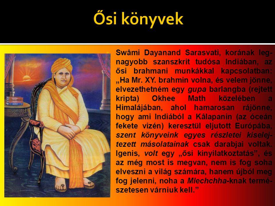 """ Swâmi Dayanand Sarasvati, korának leg- nagyobb szanszkrit tudósa Indiában, az ősi brahmani munkákkal kapcsolatban: """"Ha Mr. XY. brahmin volna, és vel"""