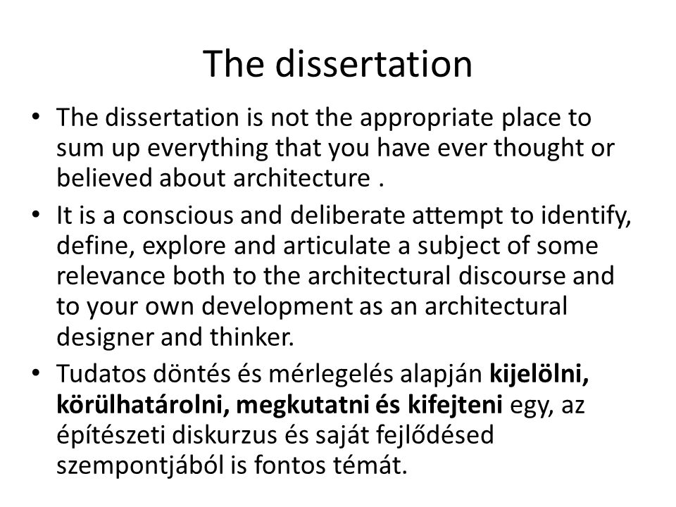 The dissertation The dissertation is not the appropriate place to sum up everything that you have ever thought or believed about architecture.