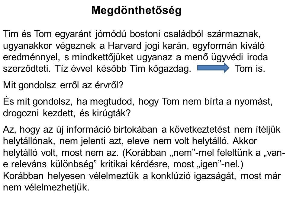Megdönthetőség Tim és Tom egyaránt jómódú bostoni családból származnak, ugyanakkor végeznek a Harvard jogi karán, egyformán kiváló eredménnyel, s mind
