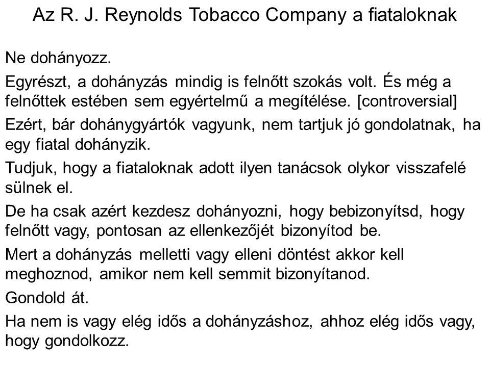 Az R. J. Reynolds Tobacco Company a fiataloknak Ne dohányozz. Egyrészt, a dohányzás mindig is felnőtt szokás volt. És még a felnőttek estében sem egyé