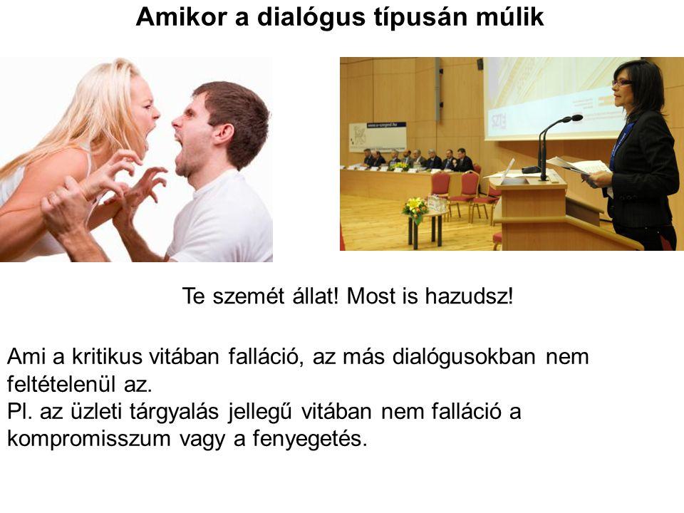 Amikor a dialógus típusán múlik Te szemét állat! Most is hazudsz! Ami a kritikus vitában falláció, az más dialógusokban nem feltételenül az. Pl. az üz