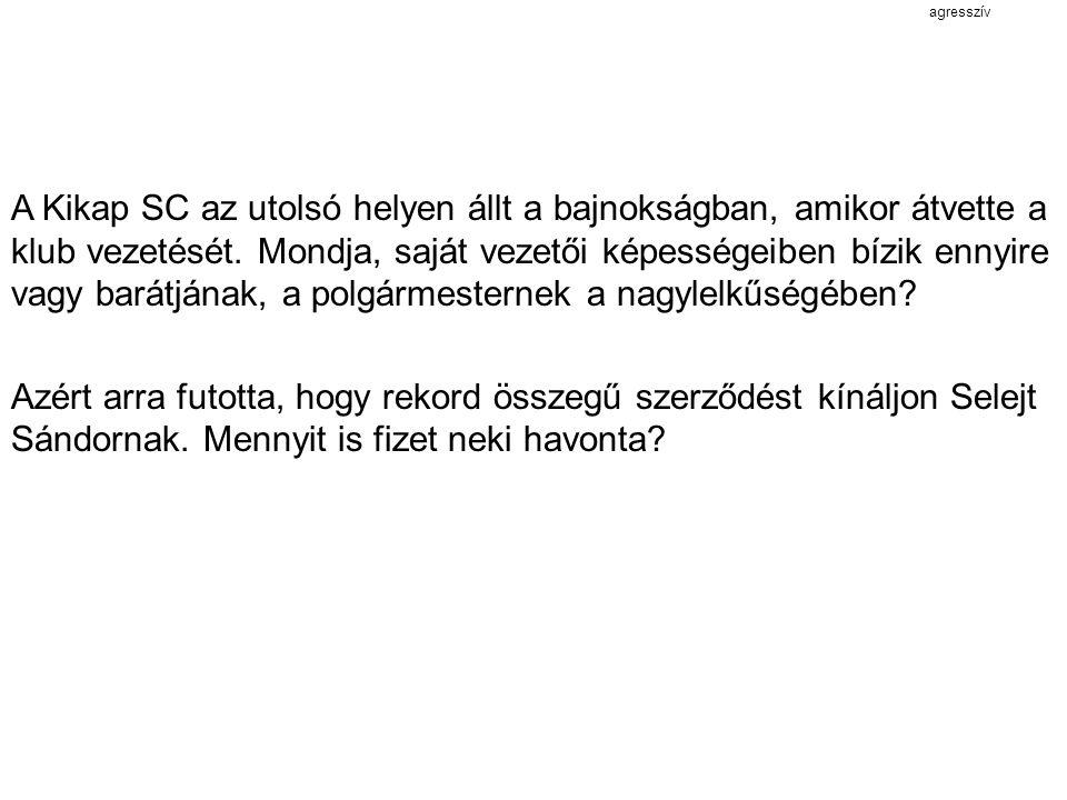agresszív A Kikap SC az utolsó helyen állt a bajnokságban, amikor átvette a klub vezetését. Mondja, saját vezetői képességeiben bízik ennyire vagy bar