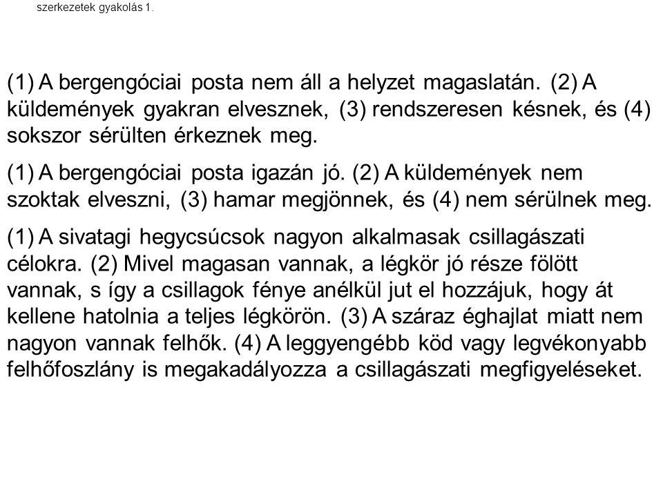 szerkezetek gyakolás 1. (1) A bergengóciai posta nem áll a helyzet magaslatán. (2) A küldemények gyakran elvesznek, (3) rendszeresen késnek, és (4) so