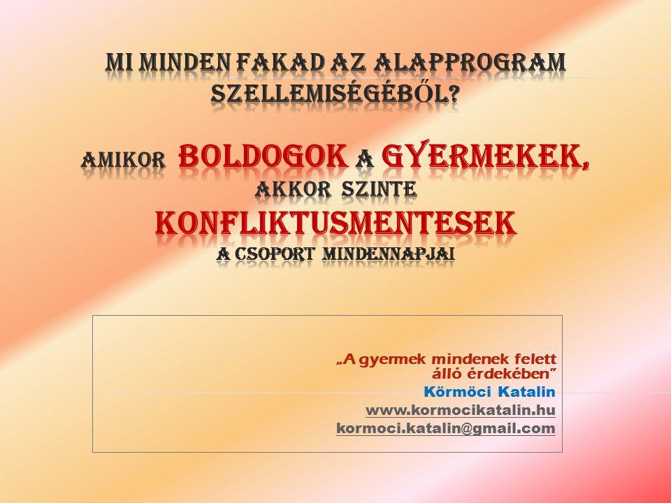 """""""A gyermek mindenek felett álló érdekében"""" Körmöci Katalin www.kormocikatalin.hu kormoci.katalin@gmail.com"""