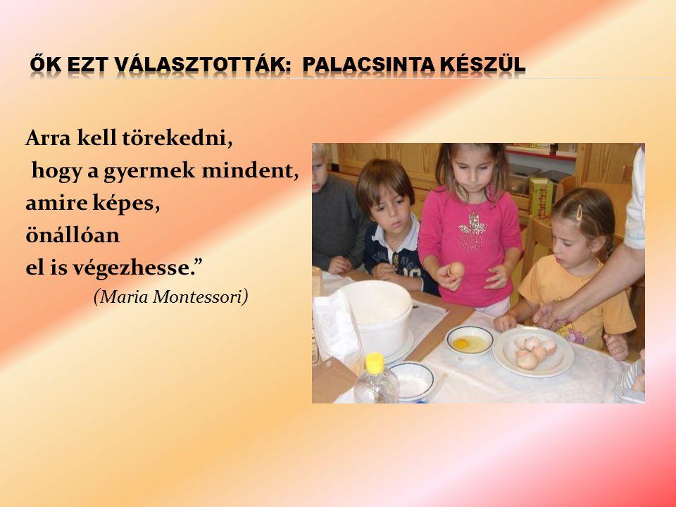 """Arra kell törekedni, hogy a gyermek mindent, amire képes, önállóan el is végezhesse."""" (Maria Montessori)"""