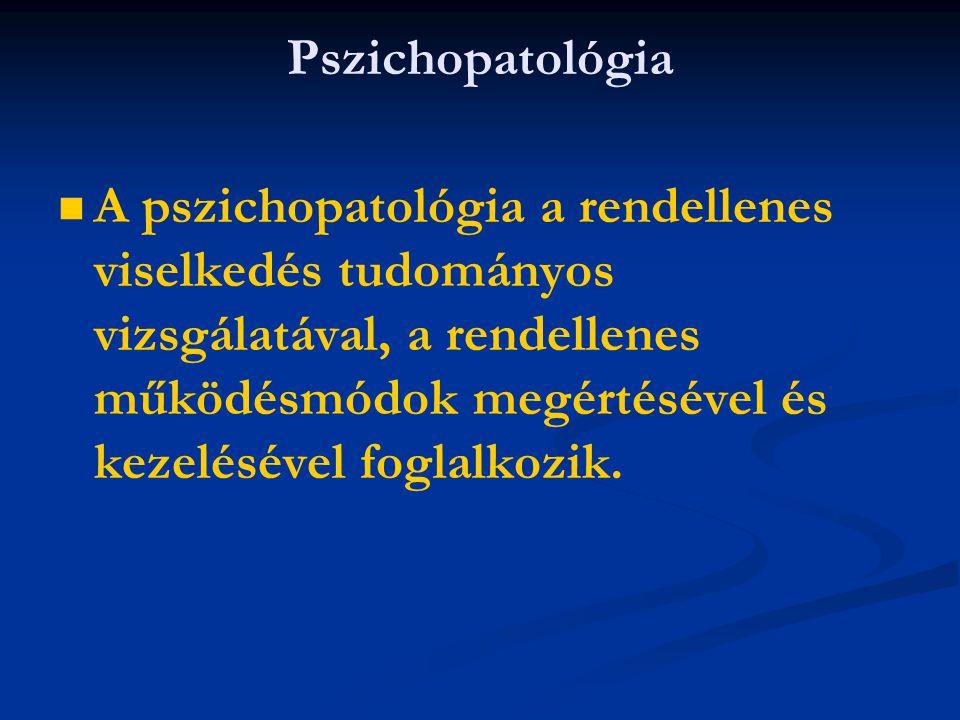 Pszichopatológia A pszichopatológia a rendellenes viselkedés tudományos vizsgálatával, a rendellenes működésmódok megértésével és kezelésével foglalko