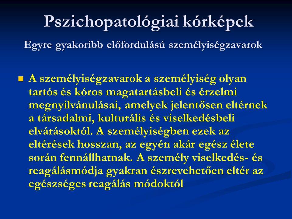 Pszichopatológiai kórképek Egyre gyakoribb előfordulású személyiségzavarok Pszichopatológiai kórképek Egyre gyakoribb előfordulású személyiségzavarok