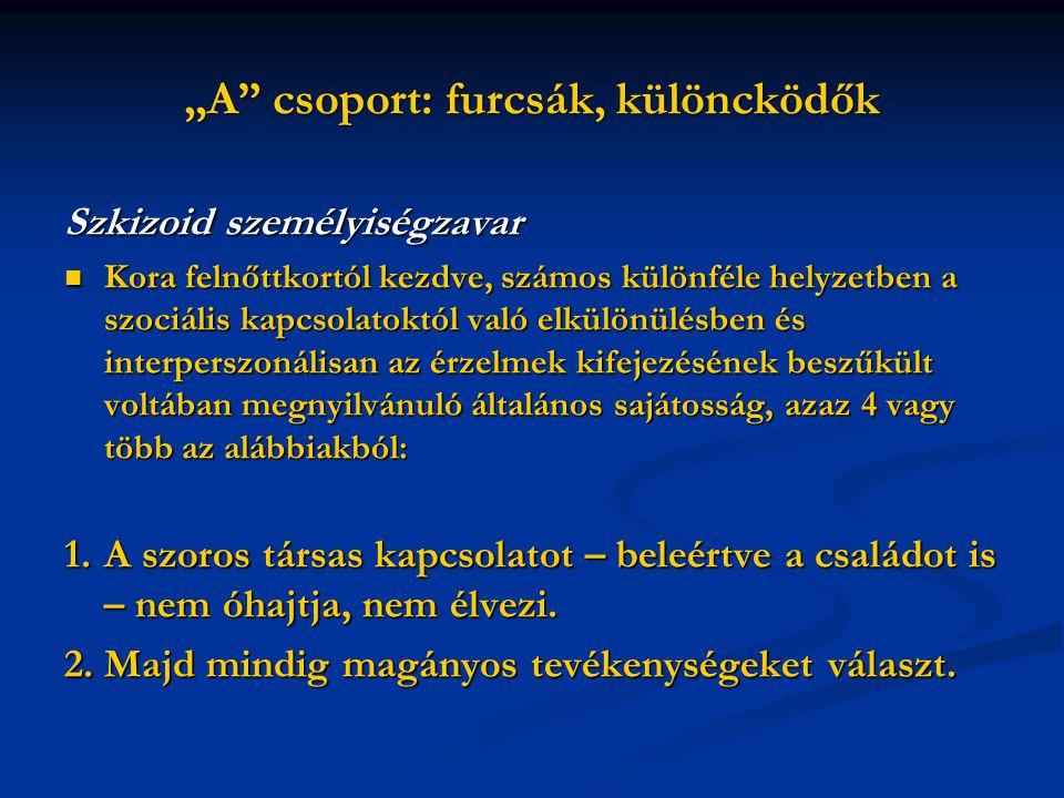 Szkizoid személyiségzavar Kora felnőttkortól kezdve, számos különféle helyzetben a szociális kapcsolatoktól való elkülönülésben és interperszonálisan