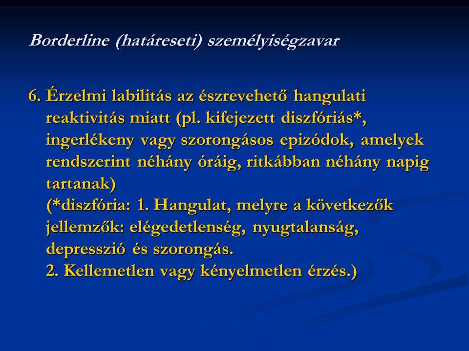 6.Érzelmi labilitás az észrevehető hangulati reaktivitás miatt (pl. kifejezett diszfóriás*, ingerlékeny vagy szorongásos epizódok, amelyek rendszerint
