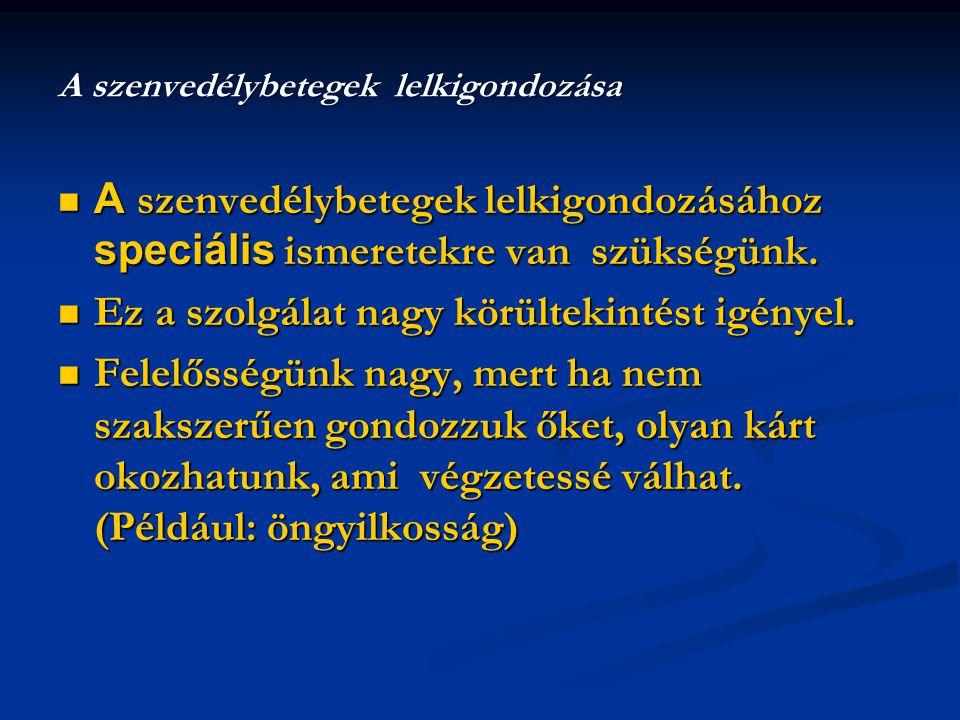 A szenvedélybetegek lelkigondozásához speciális ismeretekre van szükségünk. A szenvedélybetegek lelkigondozásához speciális ismeretekre van szükségünk