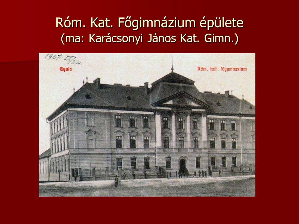 Róm. Kat. Főgimnázium épülete (ma: Karácsonyi János Kat. Gimn.)