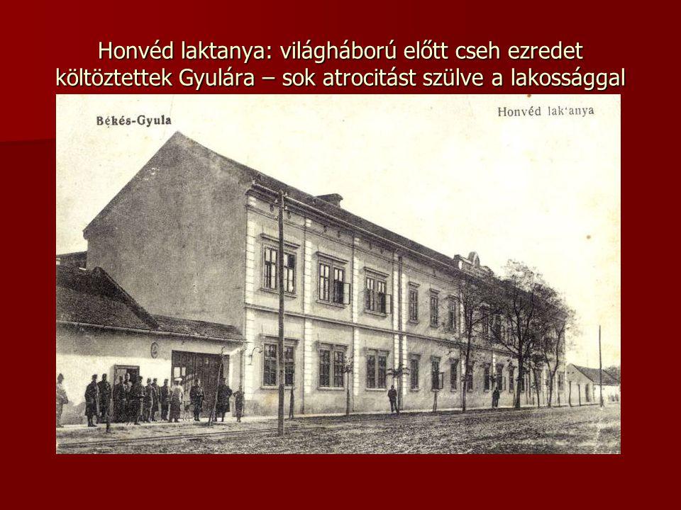 Honvéd laktanya: világháború előtt cseh ezredet költöztettek Gyulára – sok atrocitást szülve a lakossággal