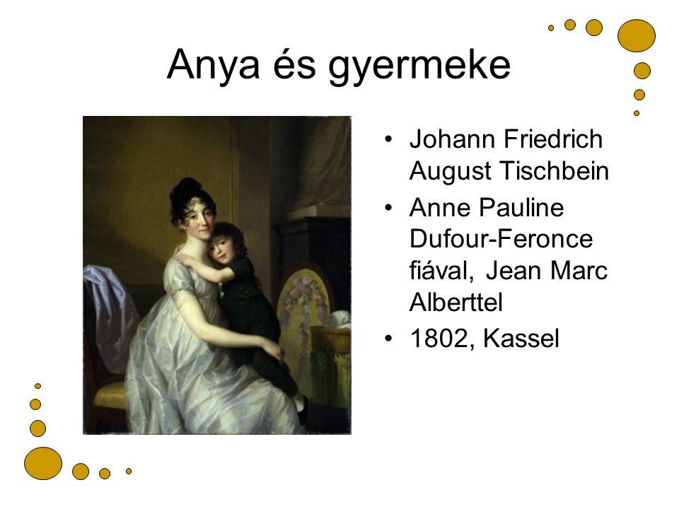 Anya és gyermeke Johann Friedrich August Tischbein Anne Pauline Dufour-Feronce fiával, Jean Marc Alberttel 1802, Kassel