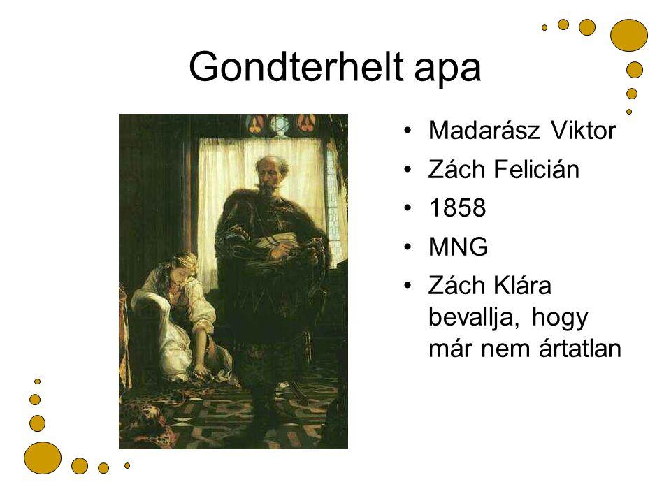 Gondterhelt apa Madarász Viktor Zách Felicián 1858 MNG Zách Klára bevallja, hogy már nem ártatlan