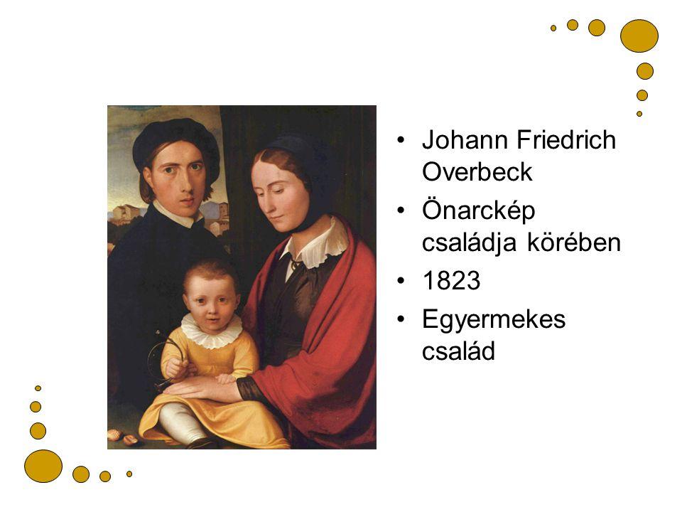 Johann Friedrich Overbeck Önarckép családja körében 1823 Egyermekes család