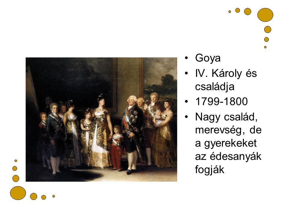 Goya IV. Károly és családja 1799-1800 Nagy család, merevség, de a gyerekeket az édesanyák fogják