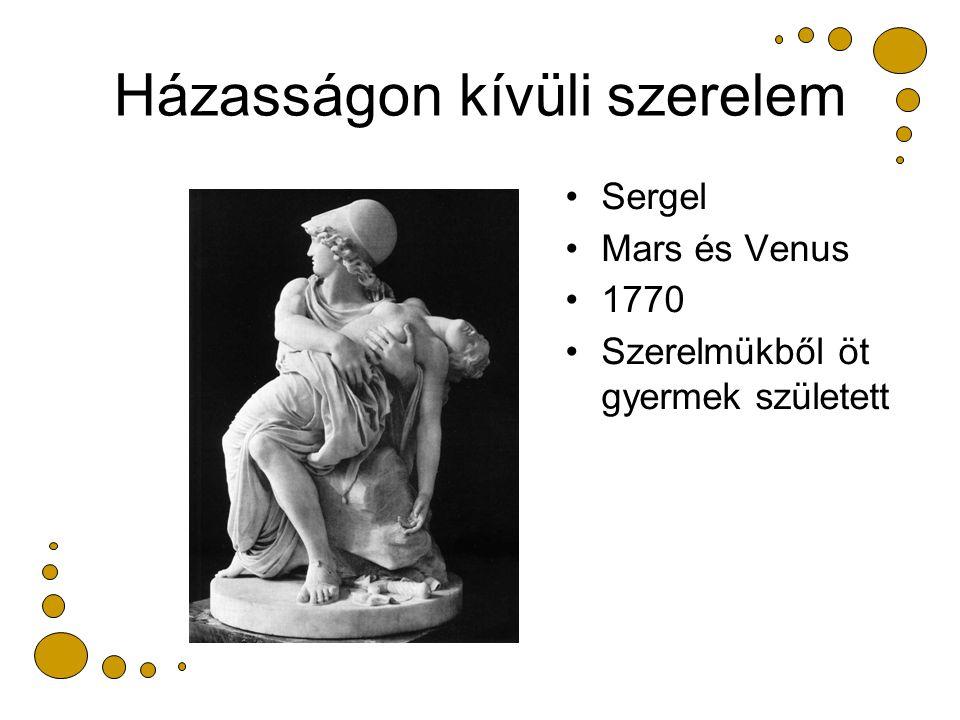 Házasságon kívüli szerelem Sergel Mars és Venus 1770 Szerelmükből öt gyermek született