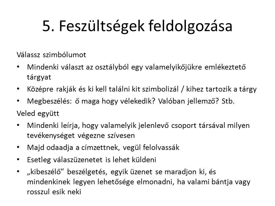 5. Feszültségek feldolgozása Válassz szimbólumot Mindenki választ az osztályból egy valamelyikőjükre emlékeztető tárgyat Középre rakják és ki kell tal