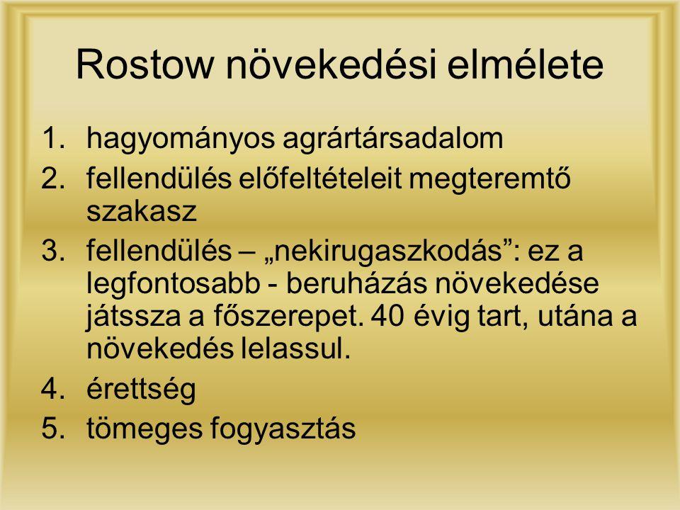 """Rostow növekedési elmélete 1.hagyományos agrártársadalom 2.fellendülés előfeltételeit megteremtő szakasz 3.fellendülés – """"nekirugaszkodás"""": ez a legfo"""