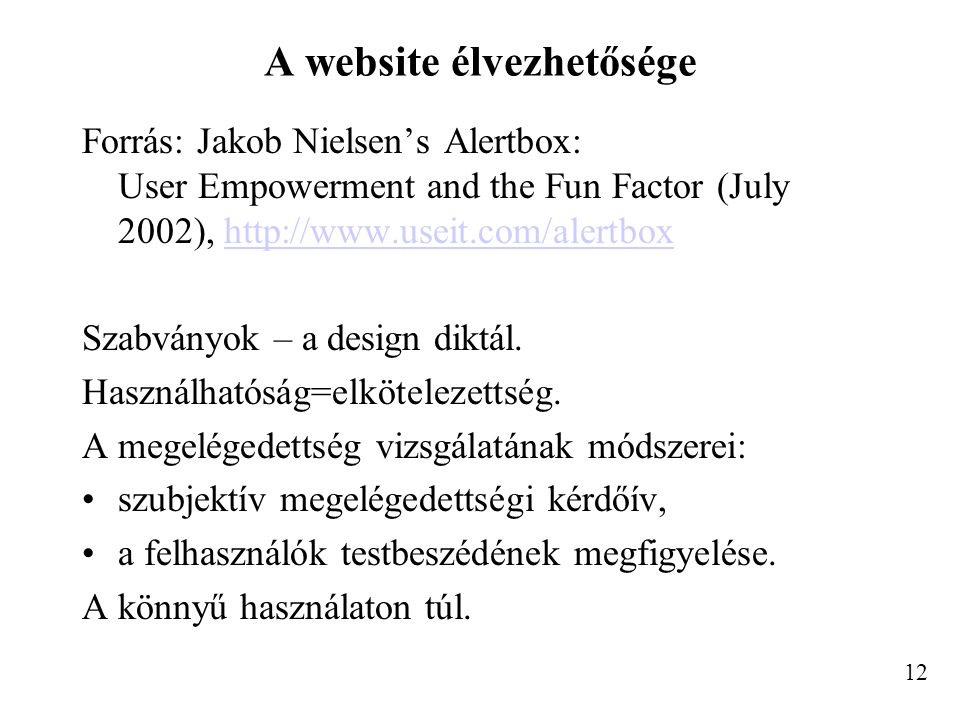 A website élvezhetősége Forrás: Jakob Nielsen's Alertbox: User Empowerment and the Fun Factor (July 2002), http://www.useit.com/alertboxhttp://www.useit.com/alertbox Szabványok – a design diktál.