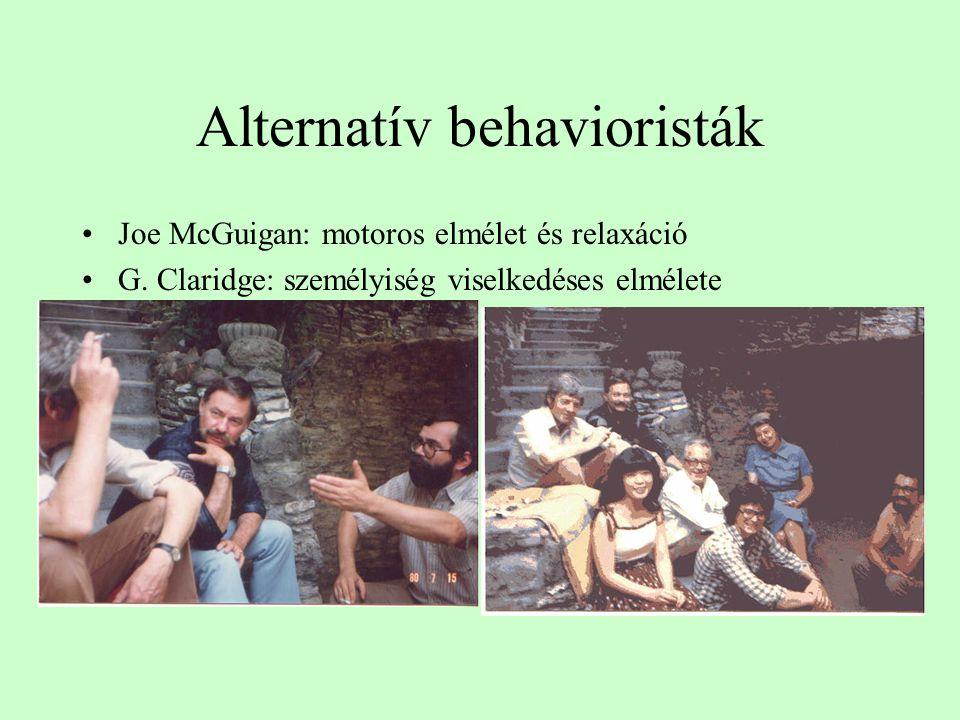 Alternatív behavioristák Joe McGuigan: motoros elmélet és relaxáció G. Claridge: személyiség viselkedéses elmélete