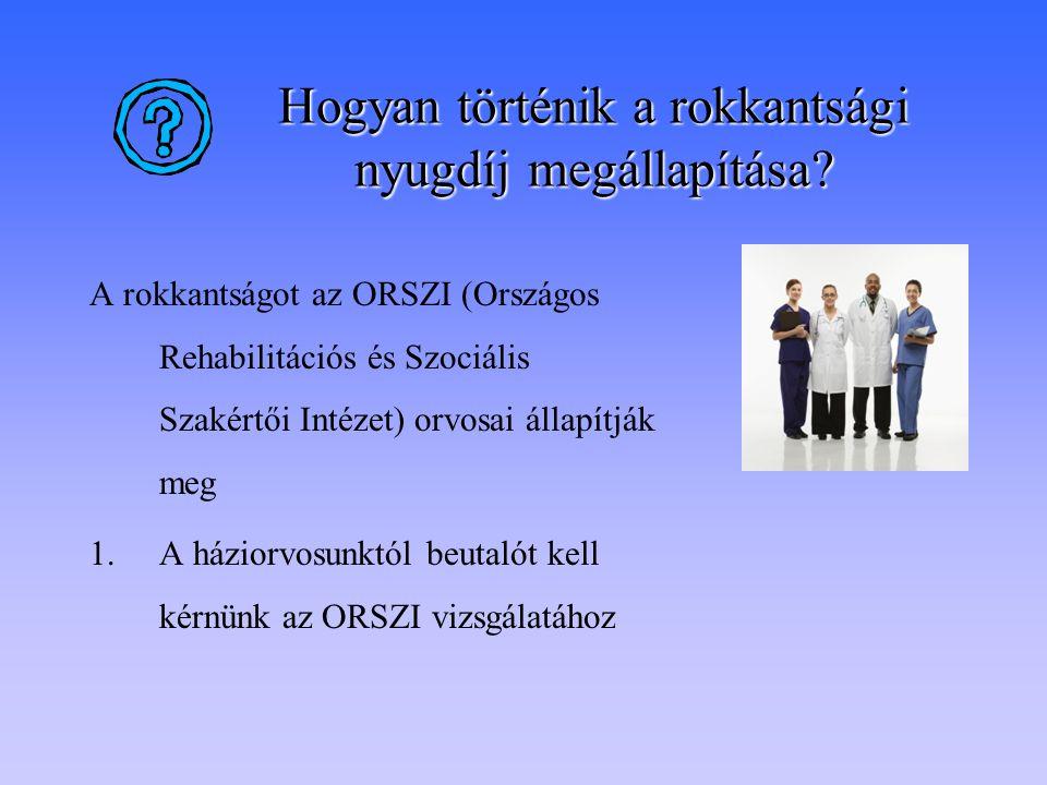 Hogyan történik a rokkantsági nyugdíj megállapítása? A rokkantságot az ORSZI (Országos Rehabilitációs és Szociális Szakértői Intézet) orvosai állapítj