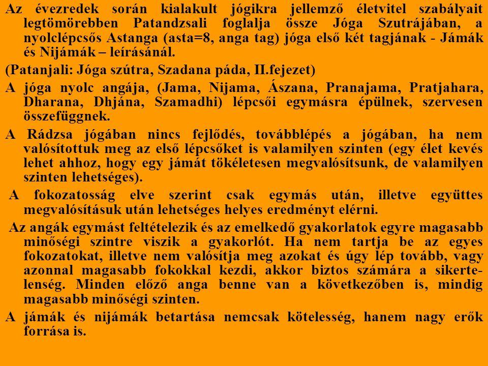 Az évezredek során kialakult jógikra jellemző életvitel szabályait legtömörebben Patandzsali foglalja össze Jóga Szutrájában, a nyolclépcsős Astanga (asta=8, anga tag) jóga első két tagjának - Jámák és Nijámák – leírásánál.