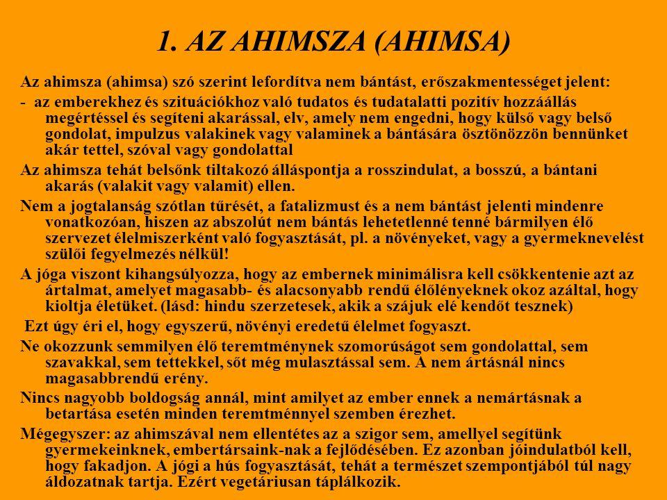 1. AZ AHIMSZA (AHIMSA) Az ahimsza (ahimsa) szó szerint lefordítva nem bántást, erőszakmentességet jelent: - az emberekhez és szituációkhoz való tudato
