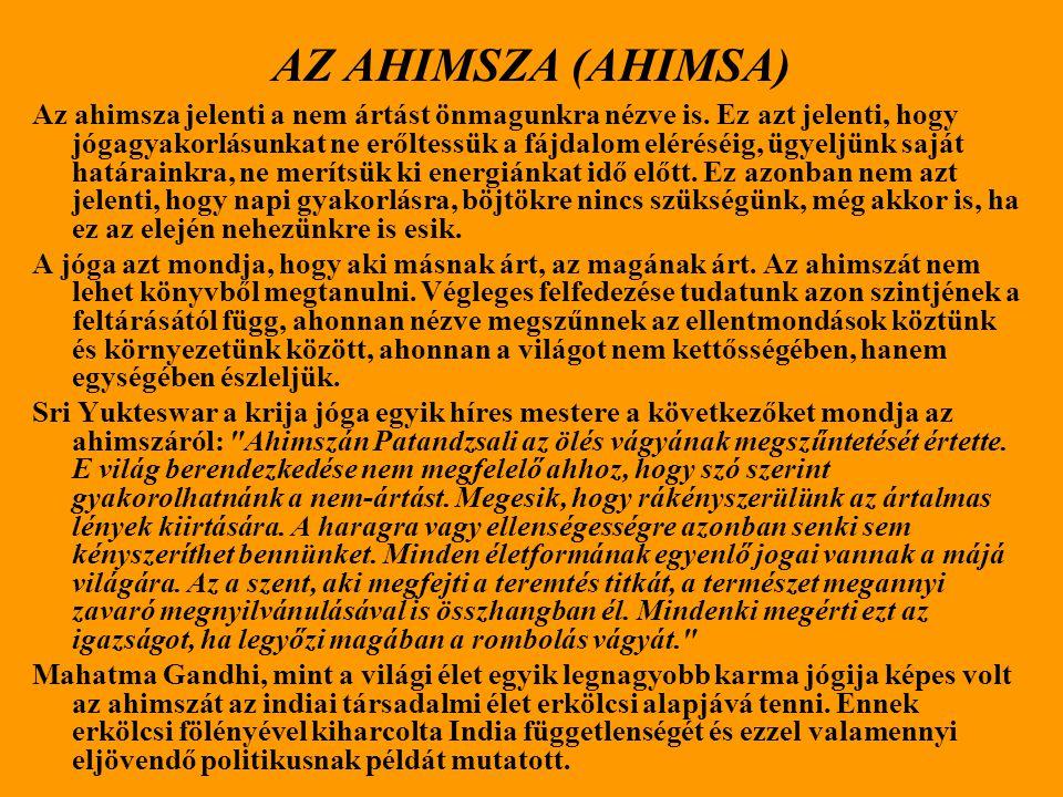 AZ AHIMSZA (AHIMSA) Az ahimsza jelenti a nem ártást önmagunkra nézve is.