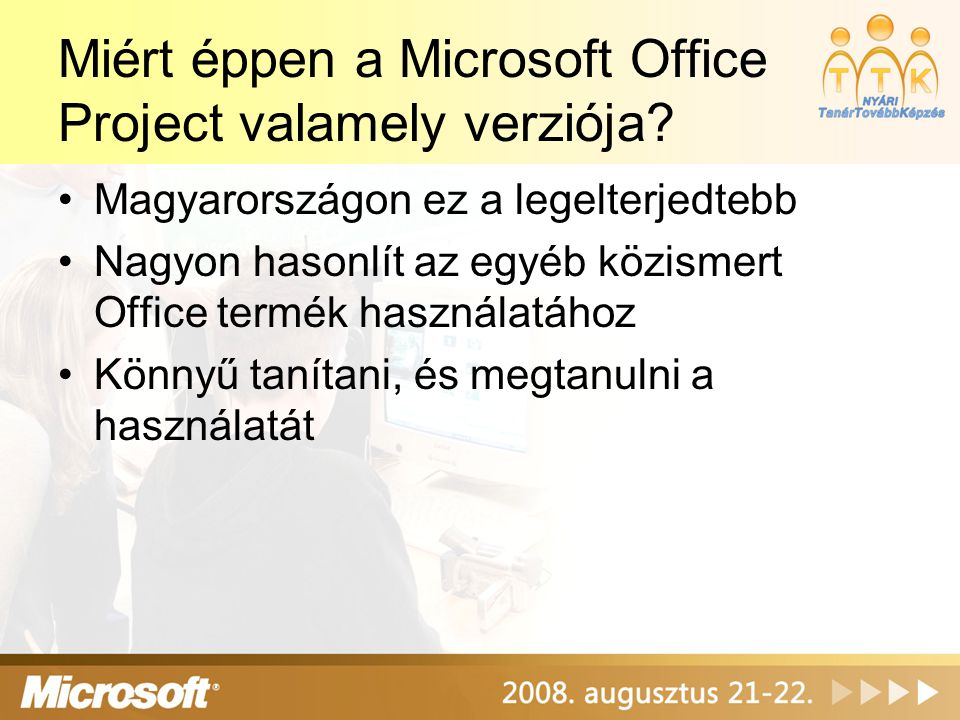 Miért éppen a Microsoft Office Project valamely verziója? Magyarországon ez a legelterjedtebb Nagyon hasonlít az egyéb közismert Office termék használ