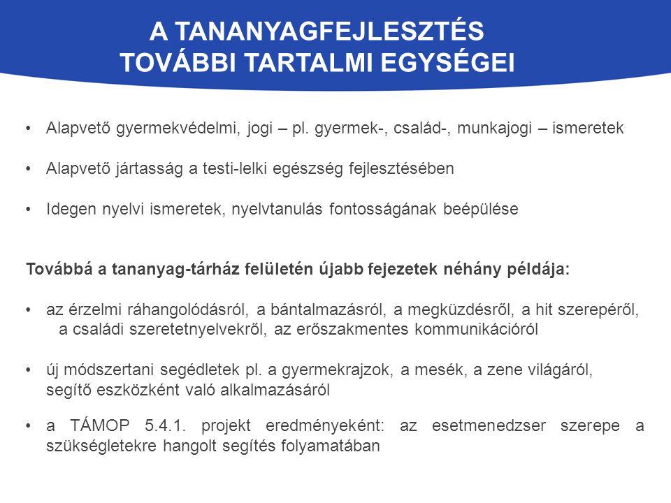 A TANANYAGFEJLESZTÉS TOVÁBBI TARTALMI EGYSÉGEI Alapvető gyermekvédelmi, jogi – pl.