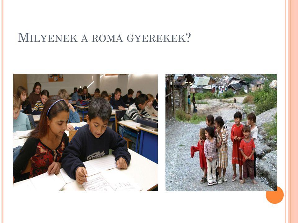 M ILYENEK A ROMA GYEREKEK ?