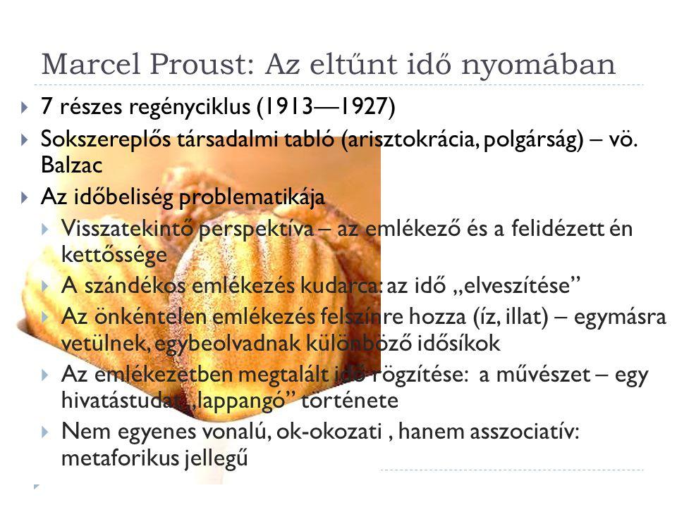 Marcel Proust: Az eltűnt idő nyomában  7 részes regényciklus (1913—1927)  Sokszereplős társadalmi tabló (arisztokrácia, polgárság) – vö. Balzac  Az