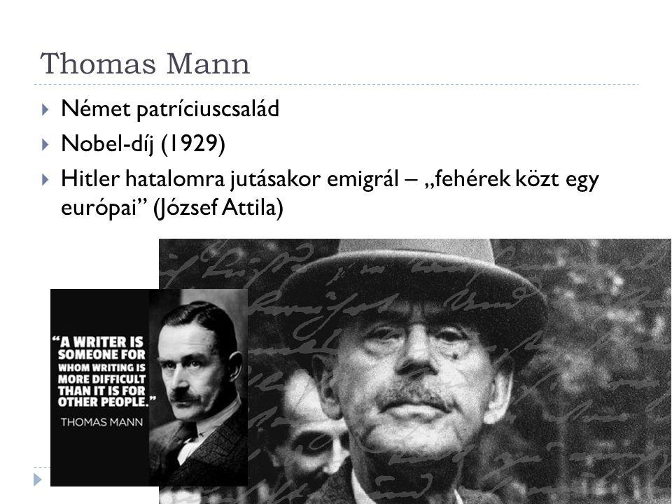 """Thomas Mann  Német patríciuscsalád  Nobel-díj (1929)  Hitler hatalomra jutásakor emigrál – """"fehérek közt egy európai"""" (József Attila)"""