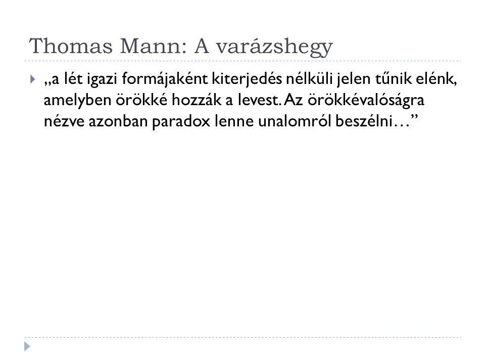 """Thomas Mann: A varázshegy  """"a lét igazi formájaként kiterjedés nélküli jelen tűnik elénk, amelyben örökké hozzák a levest. Az örökkévalóságra nézve a"""
