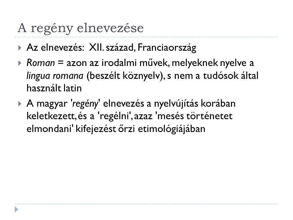 A regény elnevezése  Az elnevezés: XII. század, Franciaország  Roman = azon az irodalmi művek, melyeknek nyelve a lingua romana (beszélt köznyelv),