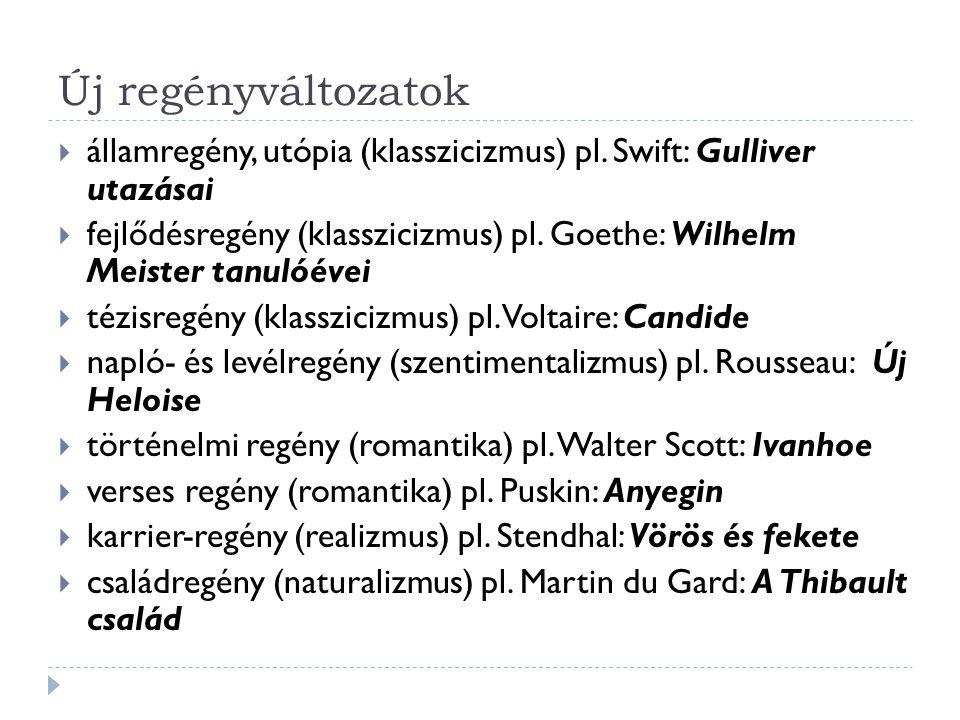 Új regényváltozatok  államregény, utópia (klasszicizmus) pl. Swift: Gulliver utazásai  fejlődésregény (klasszicizmus) pl. Goethe: Wilhelm Meister ta