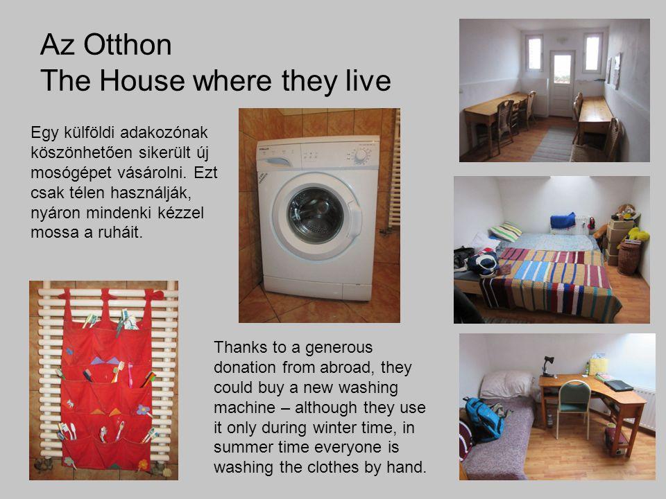 Az Otthon The House where they live Egy külföldi adakozónak köszönhetően sikerült új mosógépet vásárolni. Ezt csak télen használják, nyáron mindenki k