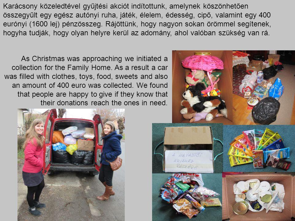 Karácsony közeledtével gyűjtési akciót indítottunk, amelynek köszönhetően összegyűlt egy egész autónyi ruha, játék, élelem, édesség, cipő, valamint eg
