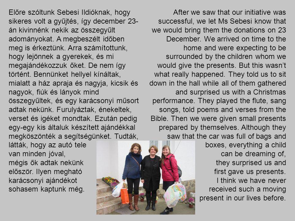 Előre szóltunk Sebesi Ildióknak, hogy sikeres volt a gyűjtés, így december 23- án kivinnénk nekik az összegyűlt adományokat. A megbeszélt időben meg i