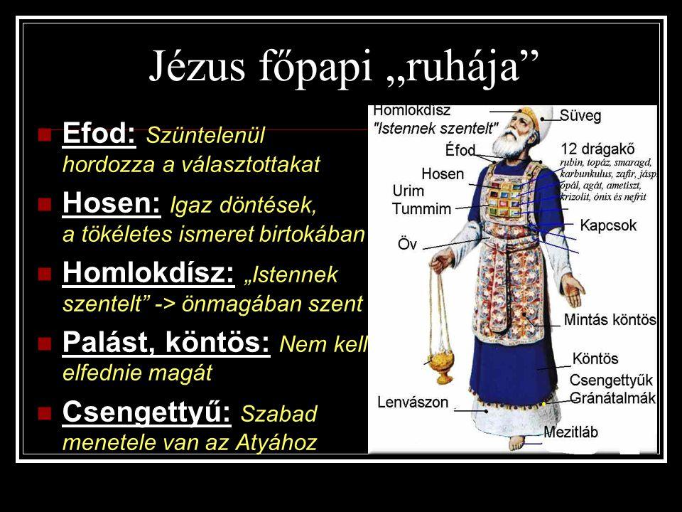 """Jézus főpapi """"ruhája"""" Efod: Szüntelenül hordozza a választottakat Hosen: Igaz döntések, a tökéletes ismeret birtokában Homlokdísz: """"Istennek szentelt"""""""